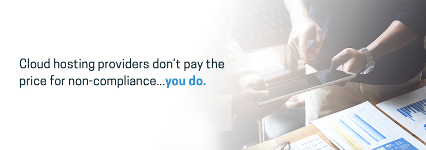 Cloud hosting providers don't pay for non-compliance - your business does.