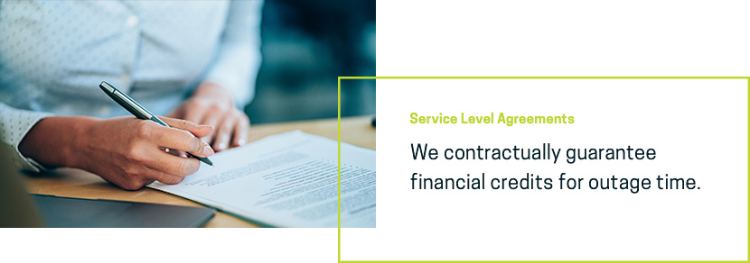 We contractually guarantee financial credits for outage time.